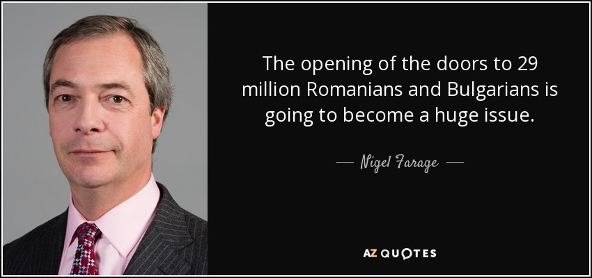 quote-the-opening-of-the-doors-to-29-million-romanians-and-bulgarians-is-going-to-become-a-nigel-farage-110-58-40